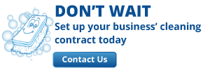 Don't Wait | Set up your business' cleaning contract today | Contact Us