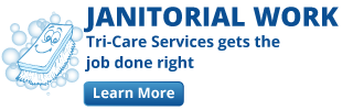 Janitorial Work | Tri-Care Services gets the job done right | Learn More